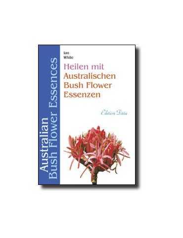Ian White : Heilen mit australischen Bush Flower Essenzen