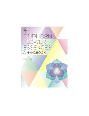 Marion Leigh: Findhorn Flower Essence Handbook